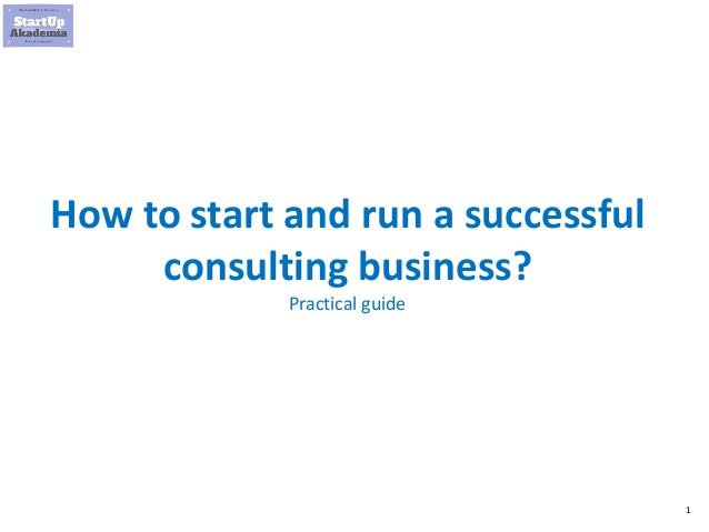 1 How to start and run a successful consulting business? Practical guide