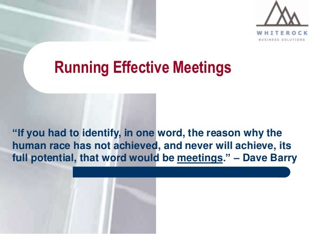 """Running Effective Meetings  """"If you had to identify, in one word, the reason why the human race has not achieved, and neve..."""