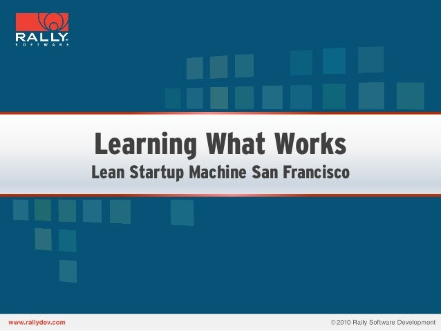 Learning What WorksLean Startup Machine San Francisco