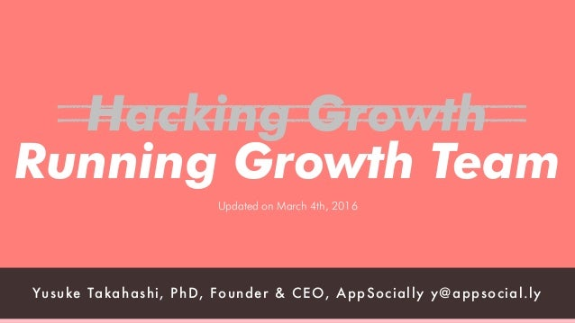 hello@appsocial.ly angel.co/appsociallyyt@appsocial.ly http://appsocial.ly 1 Hacking Growth Running Growth Team Updated on...