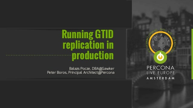 Running GTID replication in production Balazs Pocze, DBA@Gawker Peter Boros, Principal Architect@Percona
