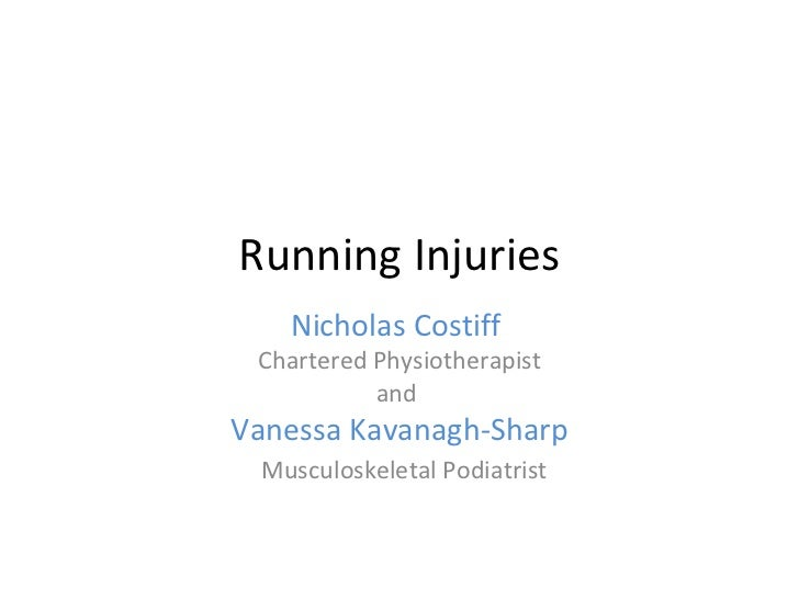 Running Injuries Nicholas Costiff  Chartered Physiotherapist and  Vanessa Kavanagh-Sharp Musculoskeletal Podiatrist