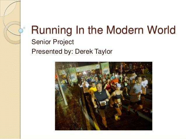 Running In the Modern WorldSenior ProjectPresented by: Derek Taylor