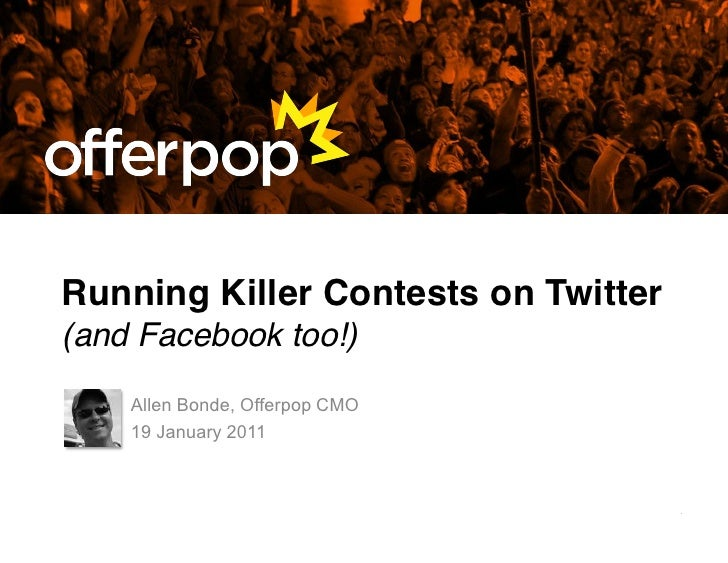 Running Killer Contests on Twitter(and Facebook too!)    Allen Bonde, Offerpop CMO    19 January 2011