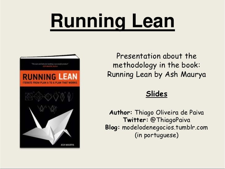 Running Lean<br />Presentation about the methodology in the book: Running Lean by Ash Maurya<br />Slides<br />Author: Thia...