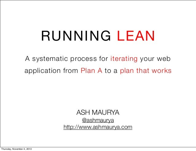 RUNNING LEAN A systematic process for iterating your web application from Plan A to a plan that works ASH MAURYA @ashmaury...