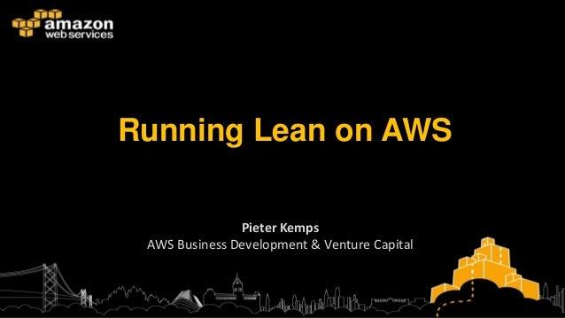 Running Lean on AWS               Pieter Kemps AWS Business Development & Venture Capital