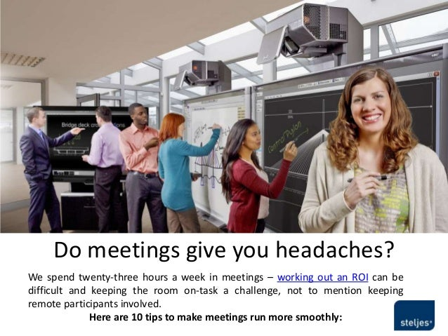 Do meetings give you headaches?We spend twenty-three hours a week in meetings – working out an ROI can bedifficult and kee...