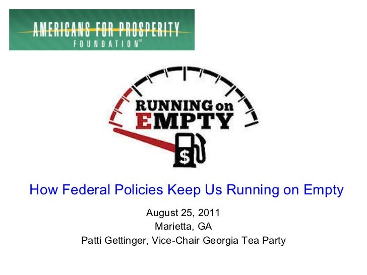 August 25, 2011 Marietta, GA Patti Gettinger, Vice-Chair Georgia Tea Party How Federal Policies Keep Us Running on Empty