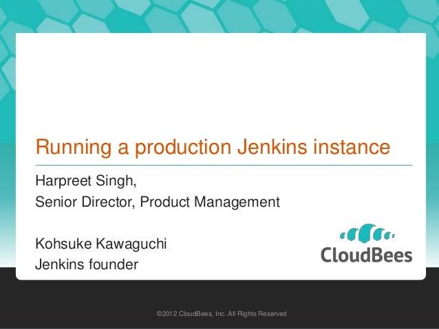 Running a production Jenkins instanceHarpreet Singh,Senior Director, Product ManagementKohsuke KawaguchiJenkins founder   ...