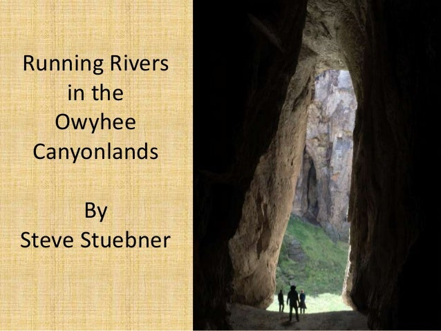 Running Rivers in the Owyhee Canyonlands By Steve Stuebner