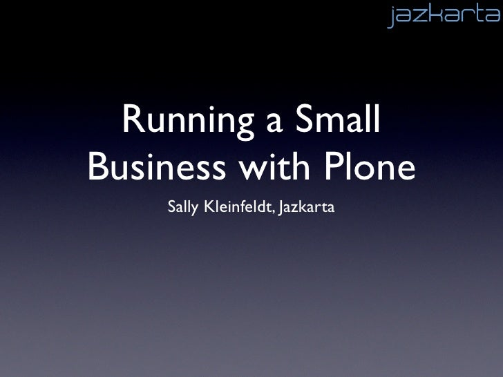 Running a Small Business with Plone     Sally Kleinfeldt, Jazkarta