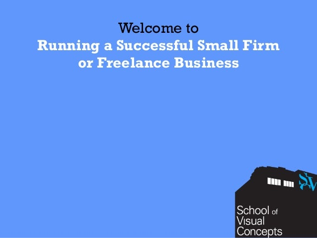 Welcome to  Running a Successful Small Firm  or Freelance Business