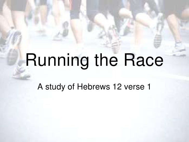 Running the Race A study of Hebrews 12 verse 1