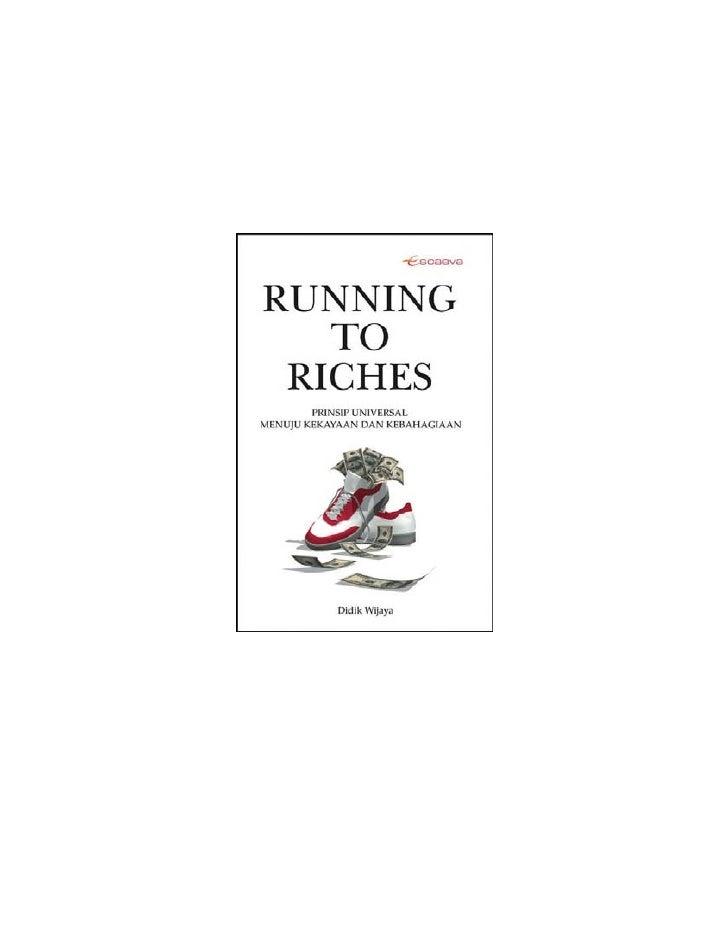 RUNNING TO RICHES Prinsip Universal Menuju Kekayaan dan Kebahagiaan                 Didik Wijaya   Anda diperbolehkan untu...