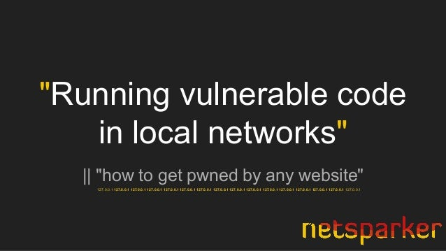 """Running vulnerable code in local networks"" 