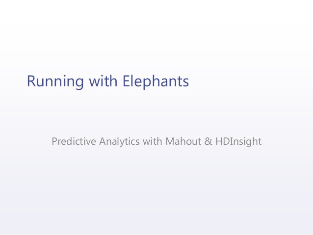 Running with Elephants Predictive Analytics with Mahout & HDInsight