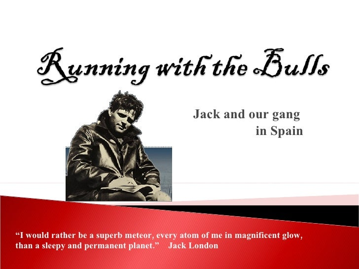 """Jack and our gang  in Spain """" I would rather be a superb meteor, every atom of me in magnificent glow, than a sleepy and p..."""