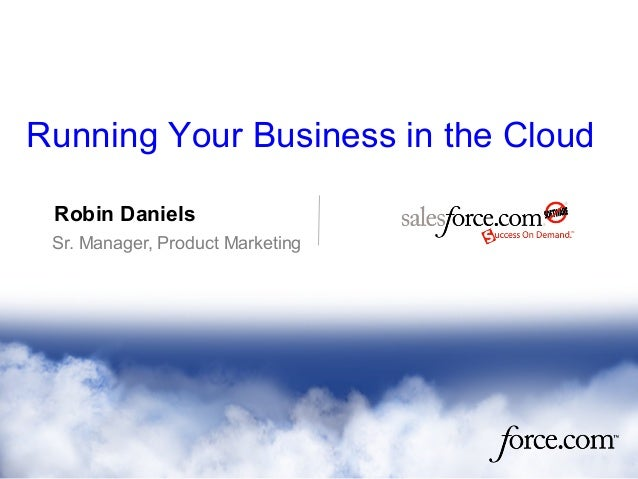 Robin Daniels Sr. Manager, Product Marketing Running Your Business in the Cloud