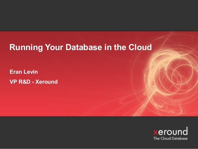 Running Your Database in the Cloud Eran Levin VP R&D - Xeround