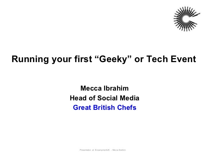 """Running your first """"Geeky"""" or Tech Event Mecca Ibrahim Head of Social Media Great British Chefs Presentation  at  Encampme..."""
