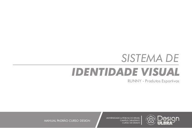 SISTEMA DE IDENTIDADE VISUAL UNIVERSIDADE LUTERANA DO BRASIL CAMPUS CARAZINHO CURSO DE DESIGN MANUAL PADRÃO CURSO DESIGN R...