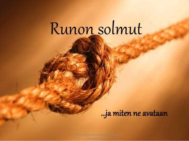 Runon solmut  …ja miten ne avataan  OSAO Myllytulli/ammattilukio/Inka  Ukonmaanaho