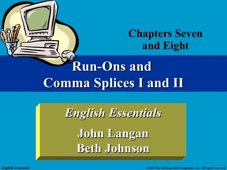 Chapters Seven and Eight Run-Ons and  Comma Splices I and II