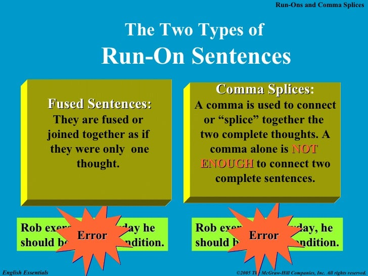 exercise 13 run on sentences and comma splices Decide if the sentence is a run-on or a complete sentence  now proceed to the  next sentence and continue in the same manner until you have finished all 10.