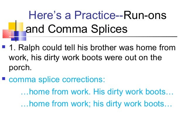comma splice run ons Comma splices and run ons insert pdf link here writing can be challenging, it is also exciting often i lose my train of thought i don't know what to write.