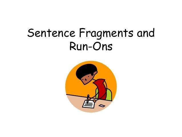 Sentence Fragments and Run-Ons