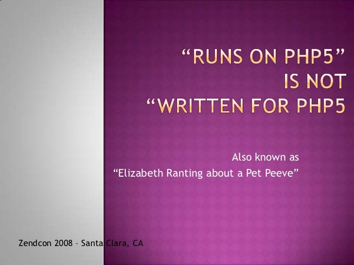 "Also known as                      ""Elizabeth Ranting about a Pet Peeve""Zendcon 2008 – Santa Clara, CA"