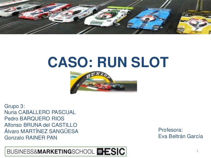 CASO: RUN SLOTGrupo 3:Nuria CABALLERO PASCUALPedro BARQUERO RIOSAlfonso BRUNA del CASTILLOÁlvaro MARTÍNEZ SANGÜESA     Pro...