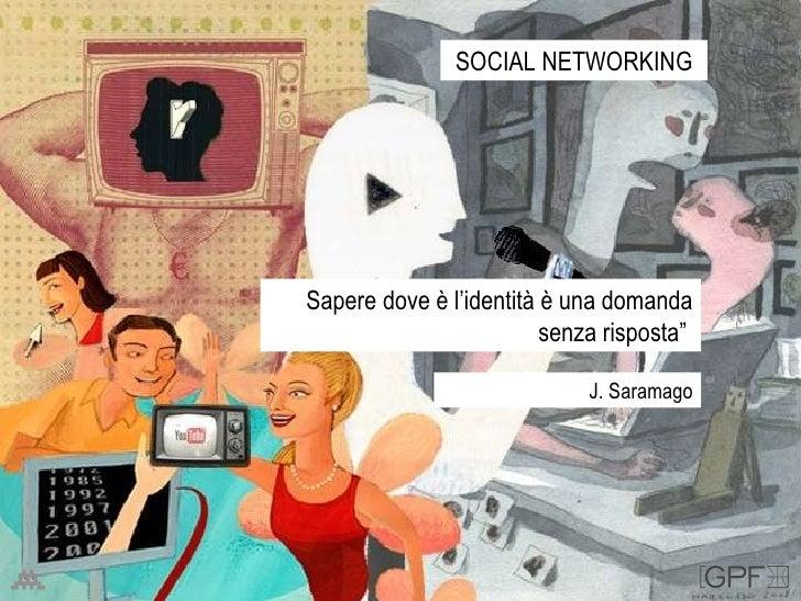 """SOCIAL NETWORKING Sapere dove è l'identità è una domanda senza risposta""""  J. Saramago"""