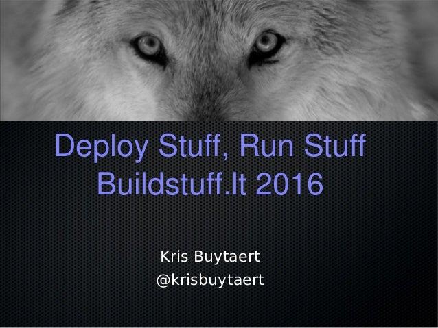 Deploy Stuff, Run Stuff Buildstuff.lt 2016 Kris Buytaert @krisbuytaert