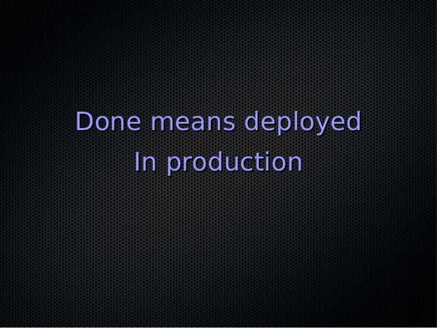 Done means deployedDone means deployed In productionIn production