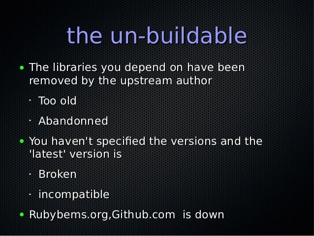 the un-buildablethe un-buildable ● The libraries you depend on have beenThe libraries you depend on have been removed by t...