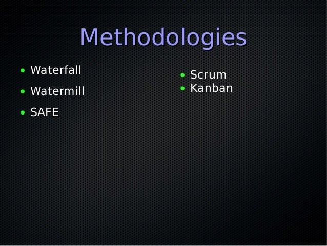 MethodologiesMethodologies ● WaterfallWaterfall ● WatermillWatermill ● SAFESAFE ● Scrum ● Kanban