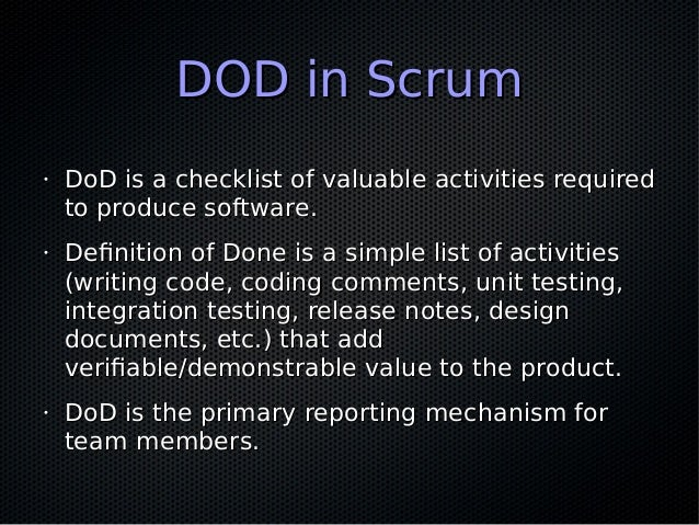 DOD in ScrumDOD in Scrum • DoD is a checklist of valuable activities requiredDoD is a checklist of valuable activities req...