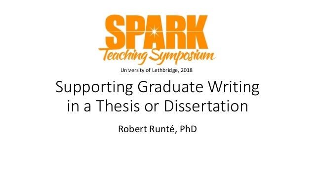 Supporting Graduate Writing in a Thesis or Dissertation Robert Runté, PhD University of Lethbridge, 2018
