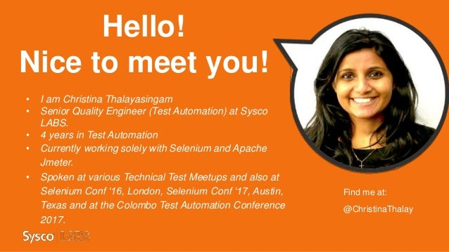 Hello! Nice to meet you! • I am Christina Thalayasingam • Senior Quality Engineer (Test Automation) at Sysco LABS. • 4 yea...