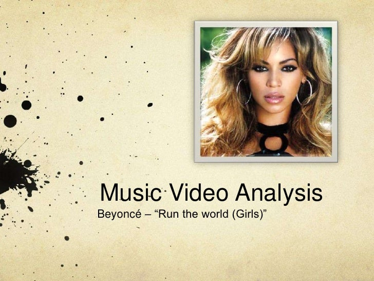"Music Video Analysis<br /> Beyoncé – ""Run the world (Girls)"" <br />"