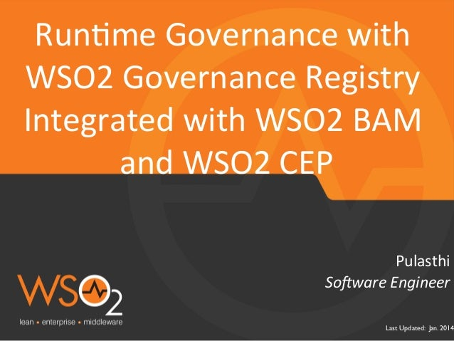 Last Updated: Jan. 2014 So#ware	   Engineer	    Pulasthi	    Run,me	   Governance	   with	    WSO2	   Governance	   Regist...