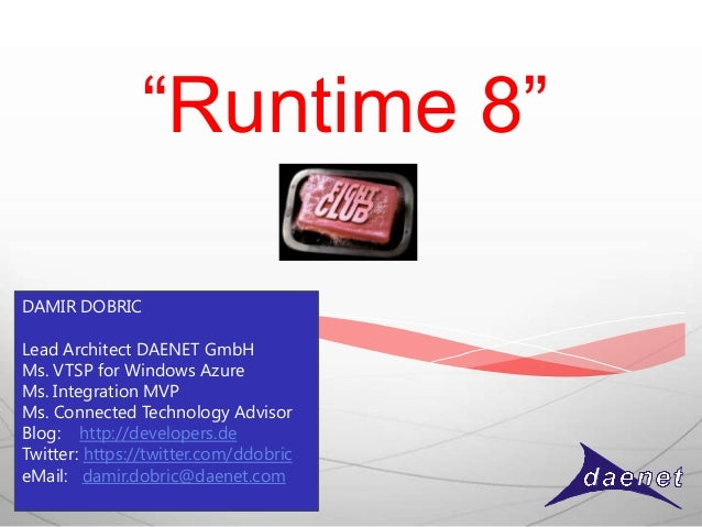 """Runtime 8""DAMIR DOBRICLead Architect DAENET GmbHMs. VTSP for Windows AzureMs. Integration MVPMs. Connected Technology Adv..."