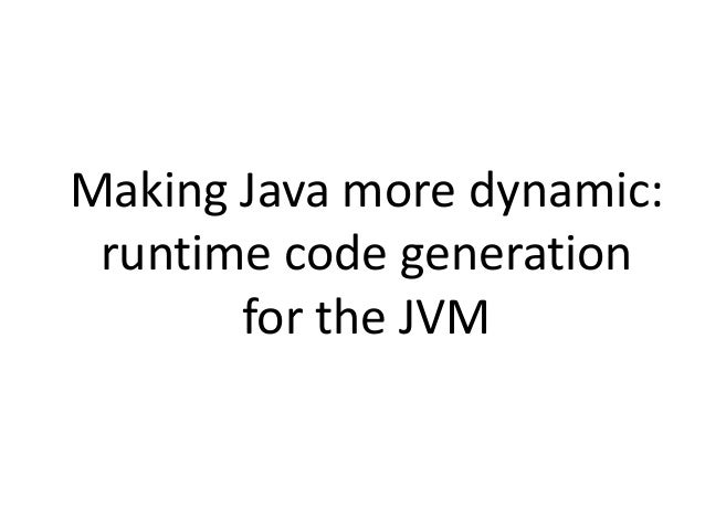 Making Java more dynamic: runtime code generation for the JVM