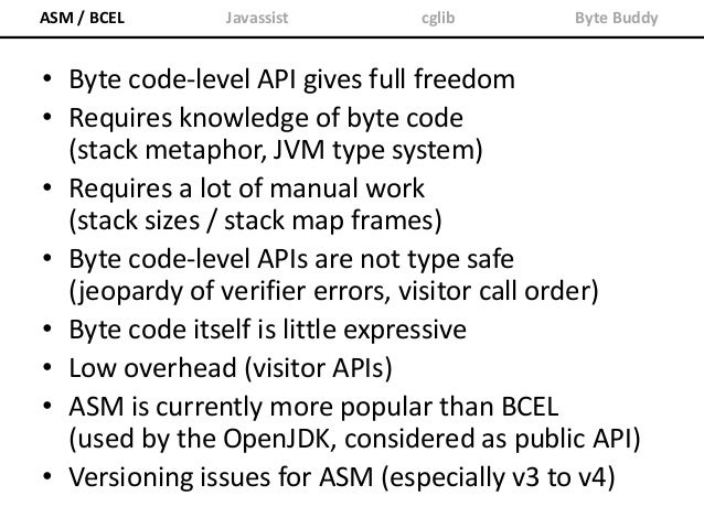 "ASM / BCEL Javassist cglib Byte Buddy int foo() { return 1 + 2; } ""int foo() {"" + "" return 1 + 2;"" + ""}"" • Strings are not..."
