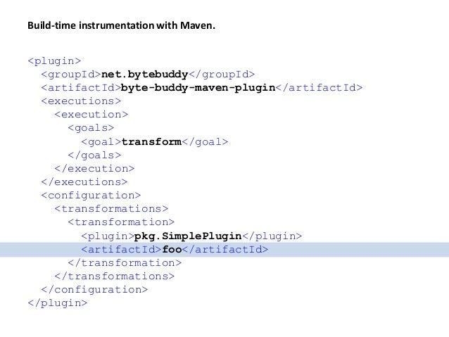 "Build-time instrumentation with Gradle. buildscript { repositories { jCenter() } dependencies { classpath ""net.bytebuddy:b..."