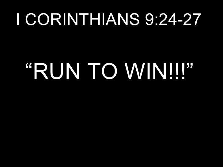"""I CORINTHIANS 9:24-27 """" RUN TO WIN!!!"""""""