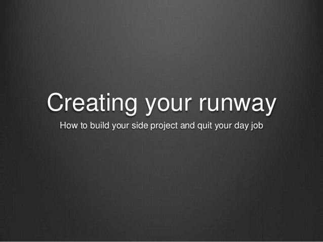 Creating your runwayHow to build your side project and quit your day job
