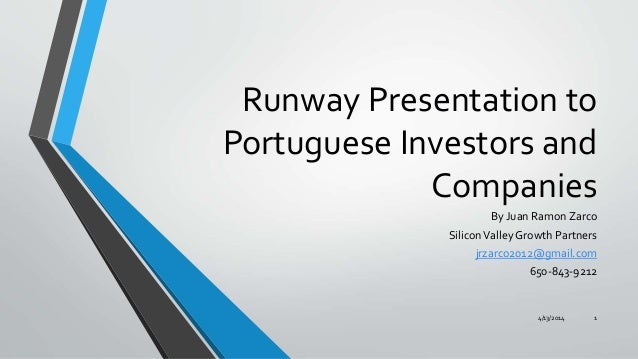 Runway Presentation to Portuguese Investors and Companies By Juan Ramon Zarco SiliconValley Growth Partners jrzarco2012@gm...